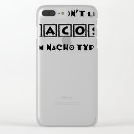 If You Don't Like Tacos I'm Nacho Type Funny Party Design Clear iPhone Case