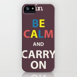 Be Calm and Carry On  iPhone Case