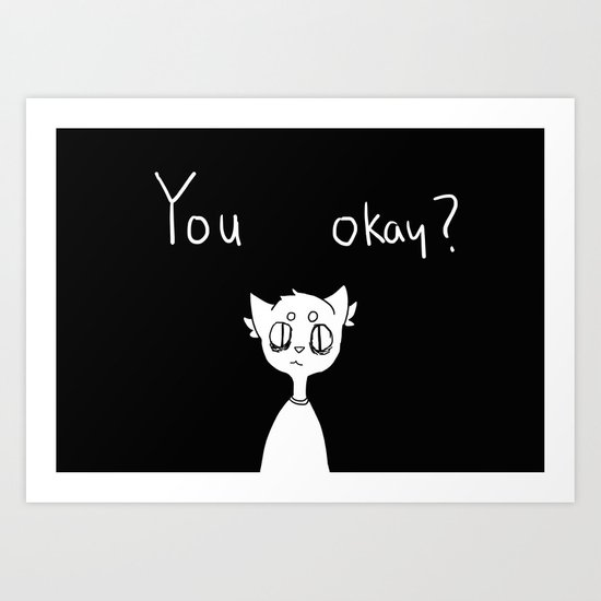 you okay ? Art Print