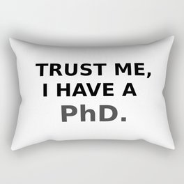 Trust me, I have a PhD. Rectangular Pillow