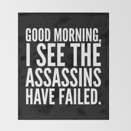 Good morning, I see the assassins have failed. (Black) Throw Blanket