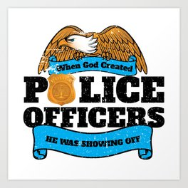 God Created Police Officers Showing Off Art Print