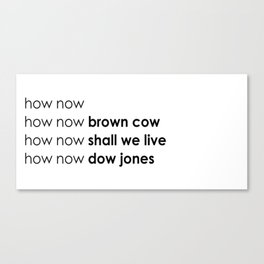 how now Canvas Print