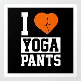 Yoga Yoga Pants I Love Yoga Pants Yoga Outfit Art Print