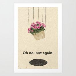Oh no, not again. Art Print