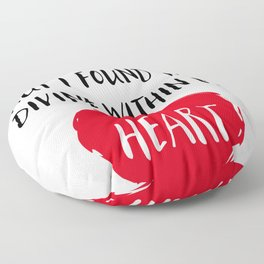 I looked in temples, churches, and mosques, but I found the Divine within my heart Floor Pillow