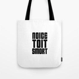 Noice Toit Smort ( B99 MEMES ) Tote Bag