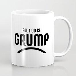 All I do is grump Coffee Mug