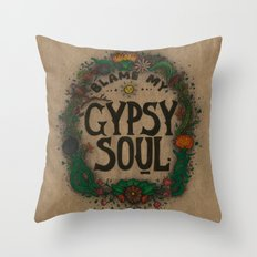 Blame my gypsy soul. Throw Pillow