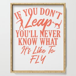 Gymnastics If You Don't Leap You Never Knows What It Feels Like to Fly Gymnasts Serving Tray