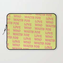 Who waits for Love - Typography Laptop Sleeve