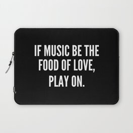 If music be the food of love play on Laptop Sleeve
