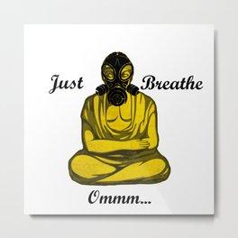 Just Breathe  Ommm... Metal Print