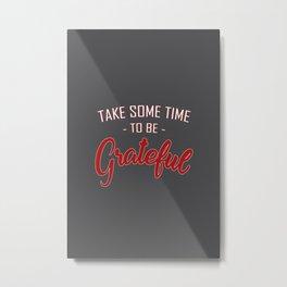 Take some time to be Grateful Metal Print