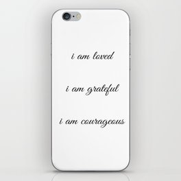 I am loved I am grateful I am courageous - Positive Affirmations iPhone Skin