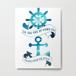 Be the one to guide me, never hold me down. Metal Print