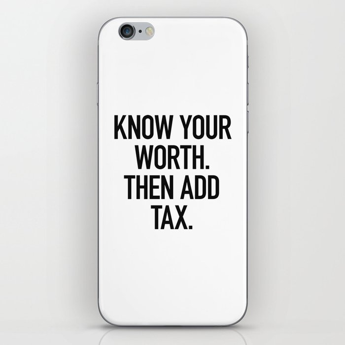 Know Your Worth. Then Add Tax. iPhone Skin