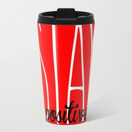 Stay Positive  Travel Mug