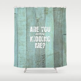 Are You Kidding Me? Shower Curtain