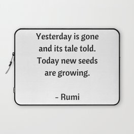 Rumi Inspirational Quotes - Yesterday is gone Laptop Sleeve