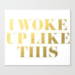 I Woke Up Like This Gold Canvas Print