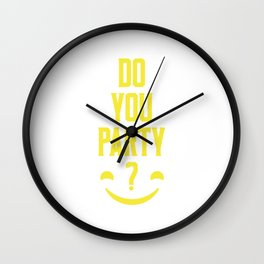 Do you Party? Wall Clock