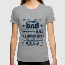 I'm The Lucky One I Have A Crazy July Dad Funny graphic T-shirt