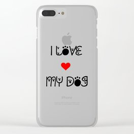 I love my dog quote Clear iPhone Case
