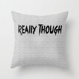Really Though Throw Pillow