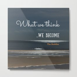 WHAT WE THINK, WE BECOME Metal Print