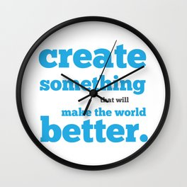 Create something that will make the world better Wall Clock