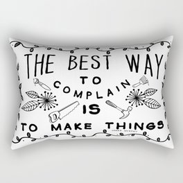 The Best Way To Complain Is To Make Things Rectangular Pillow