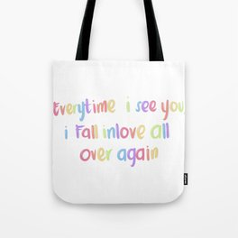 Every time I see you Tote Bag