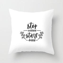 Stop Wishing Start Doing Inspiration Quote Art  Throw Pillow