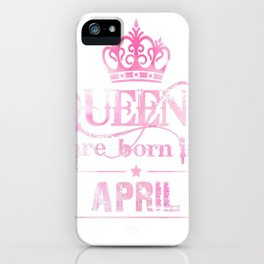 Queens-April-T-Shirt-For-Women.-Queens-Are-Born-In-April iPhone Case