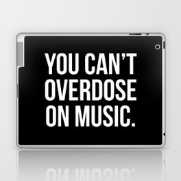Can't Overdose On Music Quote Laptop & iPad Skin