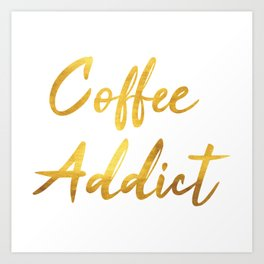 Coffee Addict Art Print