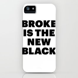 broke is the new black iPhone Case