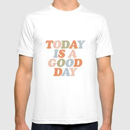 TODAY IS A GOOD DAY peach pink green blue yellow motivational typography inspirational quote decor T-shirt