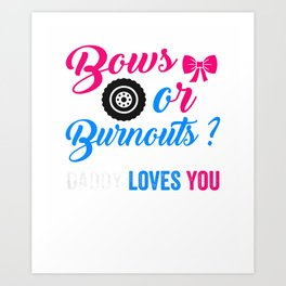 Mens Bows or Burnouts Daddy Loves You Costume Gender Reveal T-Shirt Art Print