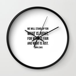 We will stand up for what is right, for what is fair and what is just - John Lewis quote Wall Clock