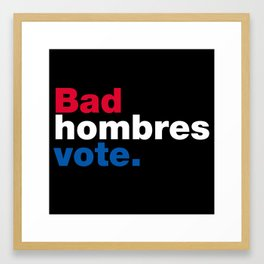 Bad Hombres Vote Framed Art Print