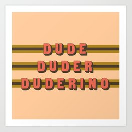 The Dude Duder Duderino (Rule of Threes) Art Print