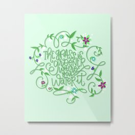 The Grass Is Greener Where You Water It. Metal Print