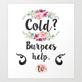 Cold? Burpees help. Art Print