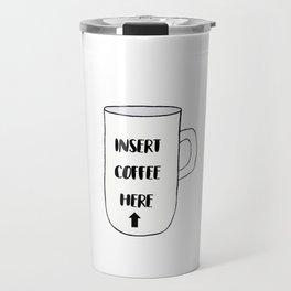 Insert Coffee Here Travel Mug