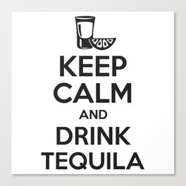 Keep Calm and Drink Tequila Canvas Print