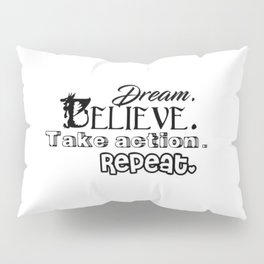 Dream, Believe, Take Action, Repeat Pillow Sham