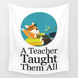 A Teacher Taught Them All Wall Tapestry