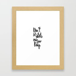 Don't Let Idiots Ruin Your Day Black White Quote Framed Art Print